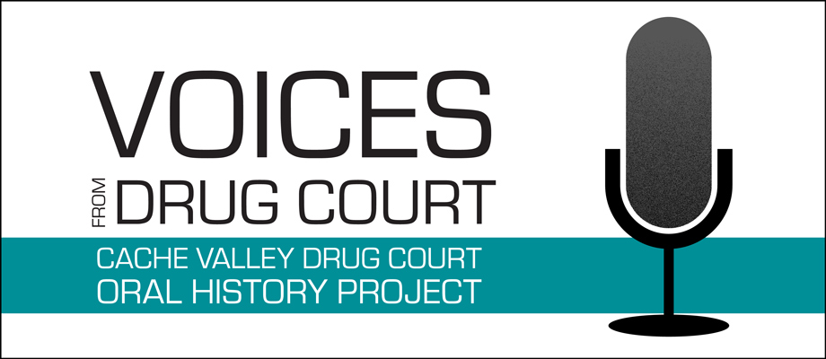 Cache Valley Drug Court Oral History Project
