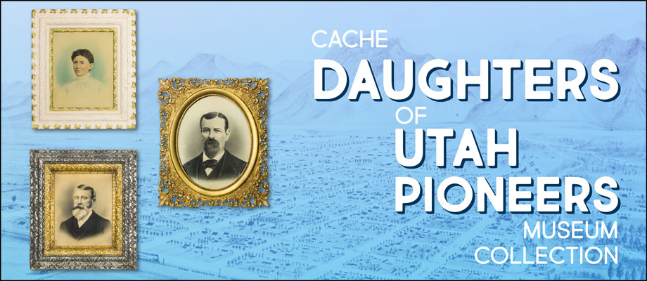 Cache Daughters of Utah Pioneers Museum Collection